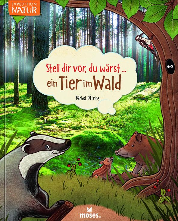 Stell dir vor, du wärst... Ein Tier im Wald